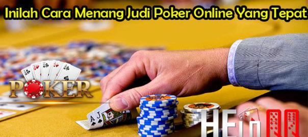 Inilah Cara Menang Judi Poker Online Yang Tepat